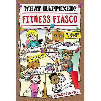 What Happened? Fitness Fiasco by  -Verity Weaver - 9781631634123 Book