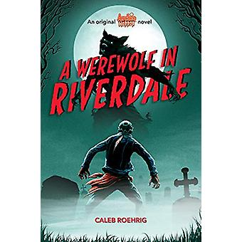 A Werewolf in Riverdale (Archie Horror - Book 1) by Caleb Roehrig - 9