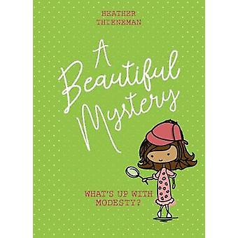 A Beautiful Mystery - What's Up With Modesty? by Heather Thieneman - 9