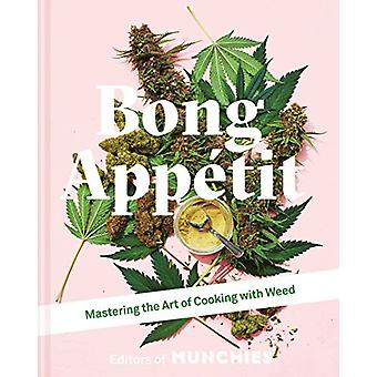 Bong Appetit - Mastering the Art of Cooking with Weed by Editors of MU