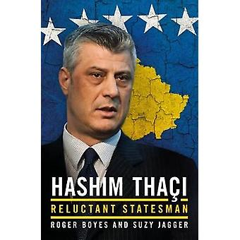 New State Modern Statesman  Hashim Thaci  A Biography by Roger Boyes & Suzy Jagger