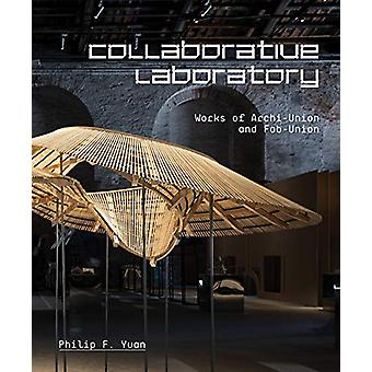 Collaborative Laboratory - Works of Archi-Union and Fab-Union by Phili