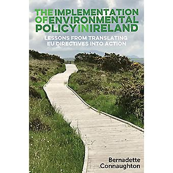 The Implementation of Environmental Policy in Ireland - Lessons from T