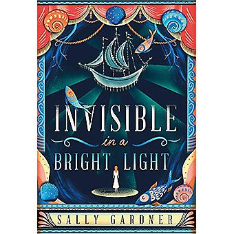 Invisible In A Bright Light by Sally Gardner - 9781786695222 Book