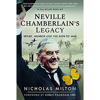 Neville Chamberlain's Legacy - Hitler - Munich and the Path to War by