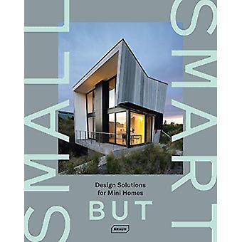 Small but Smart - Design Solutions for Mini Homes by Chris van Uffelen