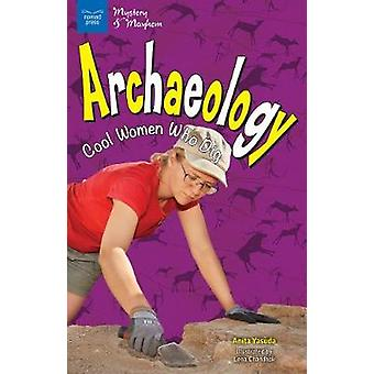 Archaeology  Cool Women Who Dig by Anita Yasuda & Illustrated by Lena Chandhok