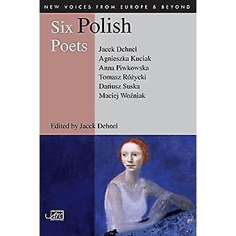 Six Polish Poets by Jacek Dehnel - 9781904614500 Book