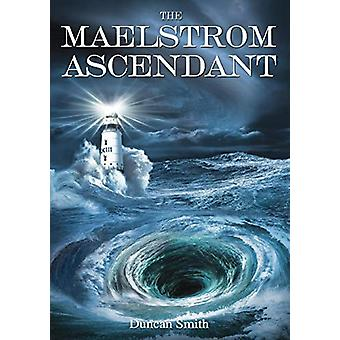 The Maelstrom Ascendant by Duncan Robert Smith - 9780987222824 Book