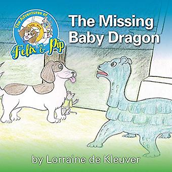 The Adventures of Felix and Pip - The Missing Baby Dragon by Lorraine