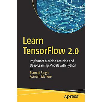 Learn TensorFlow 2.0 - Implement Machine Learning and Deep Learning Mo