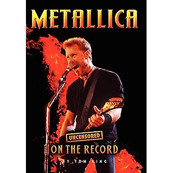 Metallica - Uncensored on the Record by Tom King - 9781781582046 Book