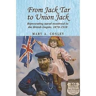 De Jack Tar a Union Jack Representando a masculinidade naval no Império Britânico 18701918 74 estudos em imperialismo