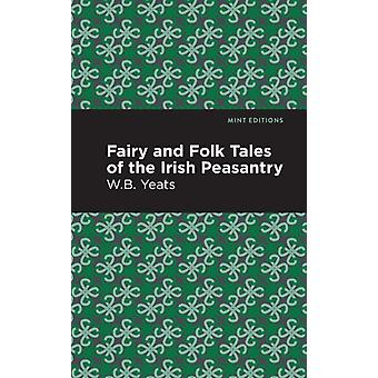 Fairy and Folk Tales of the Irish Peasantry by William Butler Yeats & Contributions by Mint Editions