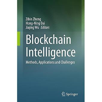 Blockchain Intelligence Methods Applications and Challenges by Edited by Zibin Zheng & Edited by Hong Ning Dai & Edited by Jiajing Wu
