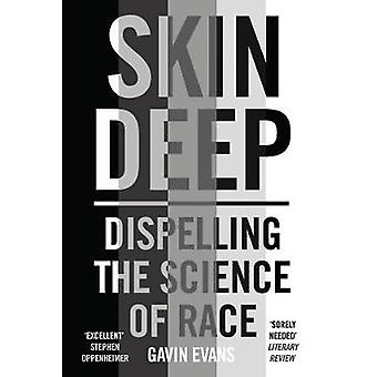 Skin Deep Dispelling the Science of Race Journeys in the Divisive Scien