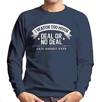 I Watch Too Much Deal Or No Deal Said Nobody Ever Men's Sweatshirt