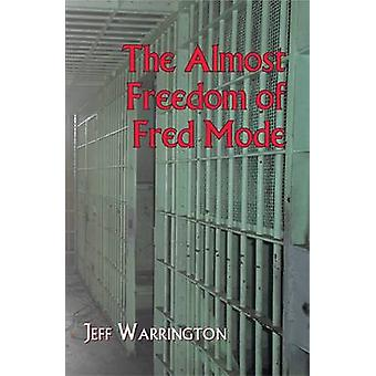 The Almost Freedom of Fred Mode by Jeff Warrington