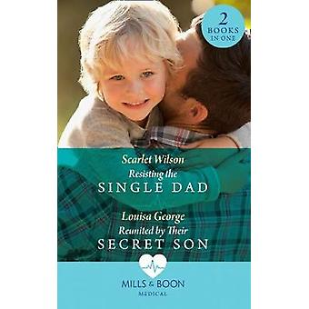 Resisting The Single Dad - Resisting the Single Dad / Reunited by Thei