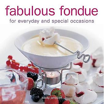 Fabulous Fondue - For Everyday and Special Occasions by Becky Johnson