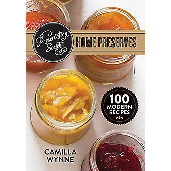 Preservation Society Home Preserves - 100 Modern Recipes by Camilla Wy