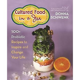 Cultured Food in a Jar - 100+ Probiotic Recipes to Inspire and Change