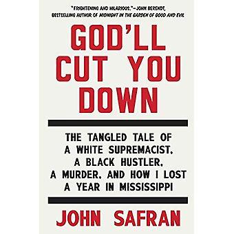 Dieu vous couperez vers le bas: le conte enchevêtré d'un suprémaciste blanc, un noir Hustler, un meurtre, et comment j'ai perdu un an...