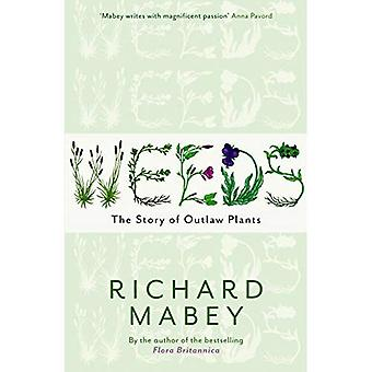 Weeds: The Story of Outlaw Plants: A Cultural History