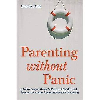 Parenting without Panic: A Pocket Support Group for Parents of Children and Teens on the Autism Spectrum (Asperger's...