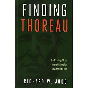Att hitta Thoreau: Menande av naturen i skapandet av en miljö ikon