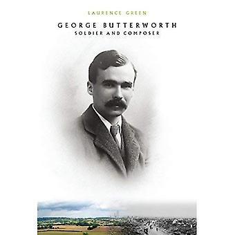 George Butterworth: Soldier and Composer