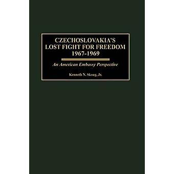 Czechoslovakias verloren Kampf für die Freiheit 19671969 Sicht der amerikanischen Botschaft von Skoug & Kenneth N.