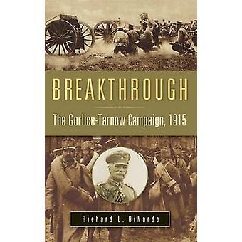 Banebrytende GorliceTarnow kampanjen 1915 av DiNardo & Richard