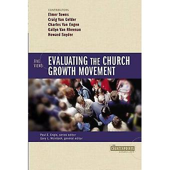 Evaluating the Church Growth Movement 5 Views by Engle & Paul E.