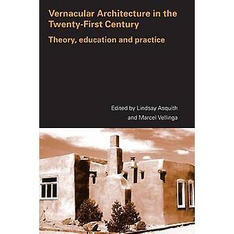 Architecture vernaculaire du XXIe siècle théorie l'enseignement et la pratique de Asquith & L.