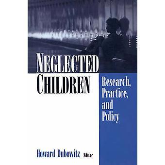 Försummade barn forskning praxis och politik av Dubowitz & Howard