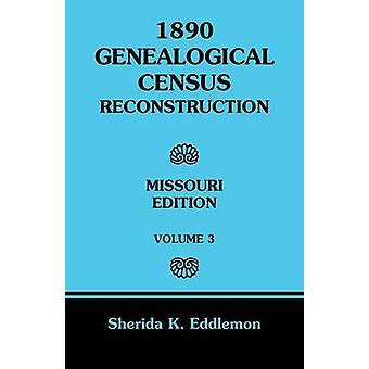 1890 genealogische Zählung Wiederaufbau Missouri Band 3 von Eddlemon & Sherida K.