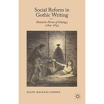 Social Reform in Gothic Writing Fantastic Forms of Change 17641834 by LeDoux & Ellen Malenas