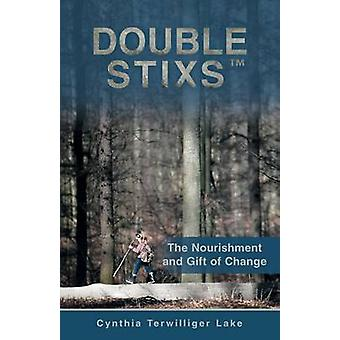 Double Stixs The Nourishment and Gift of Change by Lake & Cynthia Terwilliger