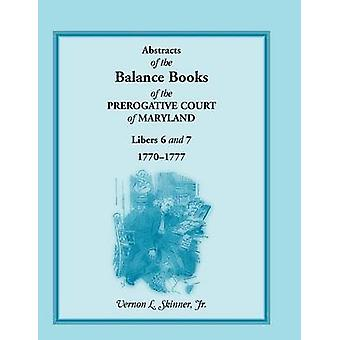 Abstracts of the Balance Books of the Prerogative Court of Maryland Libers 6  7 17701777 by Skinner & Vernon L. & Jr.
