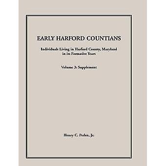 Primi Countians Harford. Volume 3 supplemento. Individui che vivono in Harford County Maryland nei suoi anni di formazione di Peden Jr & Henry C.