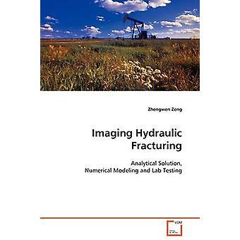 Imaging-Hydraulic Fracturing analytische Lösung numerischen Modellierung und Labortests von Zeng & Zhengwen