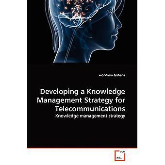 Ontwikkeling van een Knowledge managementstrategie voor telecommunicatie door Gobena & wondimu