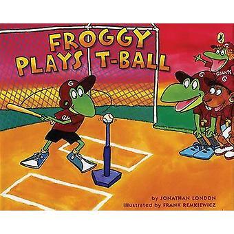 Froggy Plays T-Ball by Jonathan London - Frank Remkiewicz - 978014241
