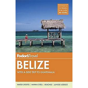Fodor's Belize - With a Side Trip to Guatemala by FODOR - 978014754664