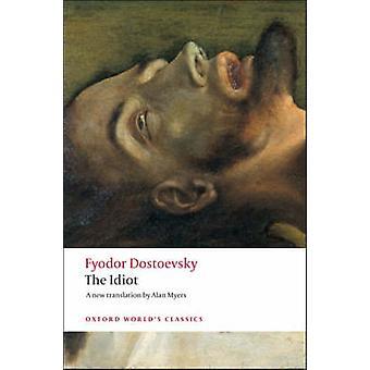 The Idiot by Fyodor Dostoyevsky - Alan Myers - 9780199536399 Book