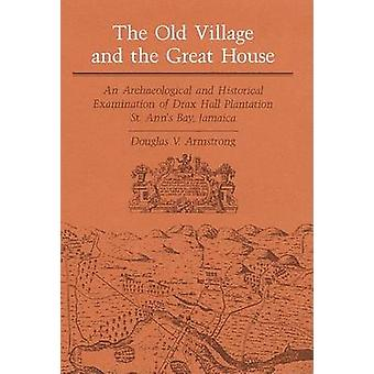 The Old Village and Great House - An Archaeological and Historical Exa
