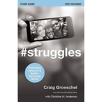 #Struggles Study Guide - Following Jesus in a Selfie-Centered World by