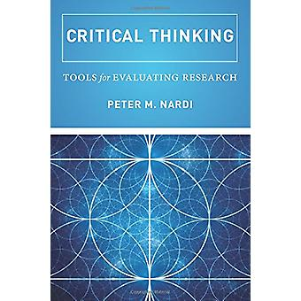 Critical Thinking - Tools for Evaluating Research by Peter Nardi - 978