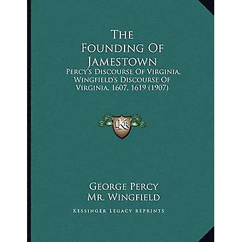 The Founding of Jamestown - Percy's Discourse of Virginia - Wingfield'